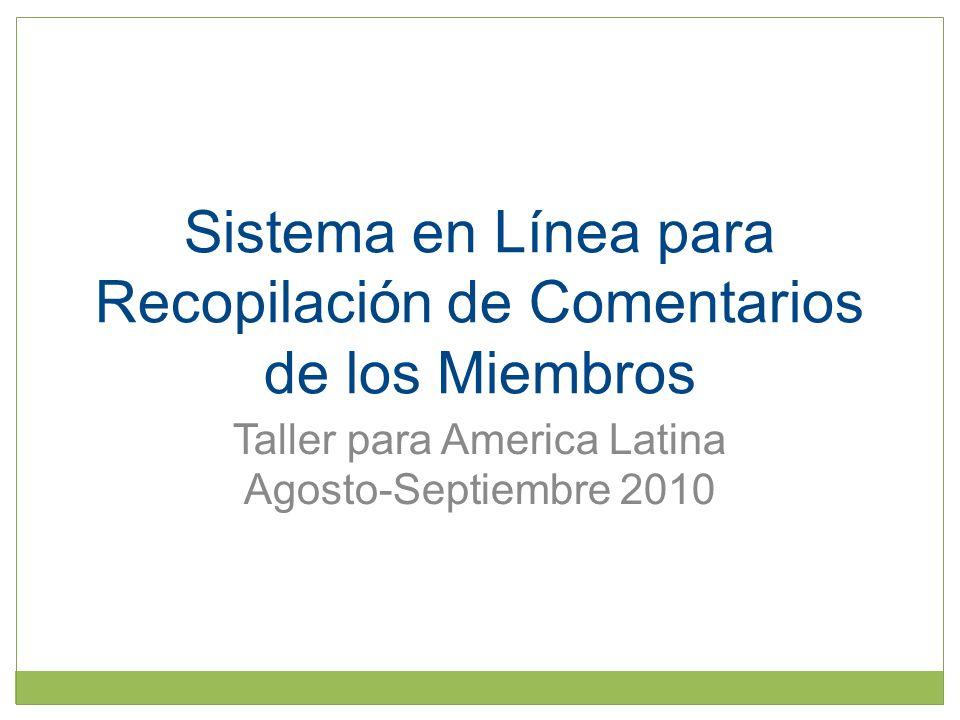 Sistema en Línea para Recopilación de Comentarios de los Miembros Taller para America Latina Agosto-Septiembre 2010