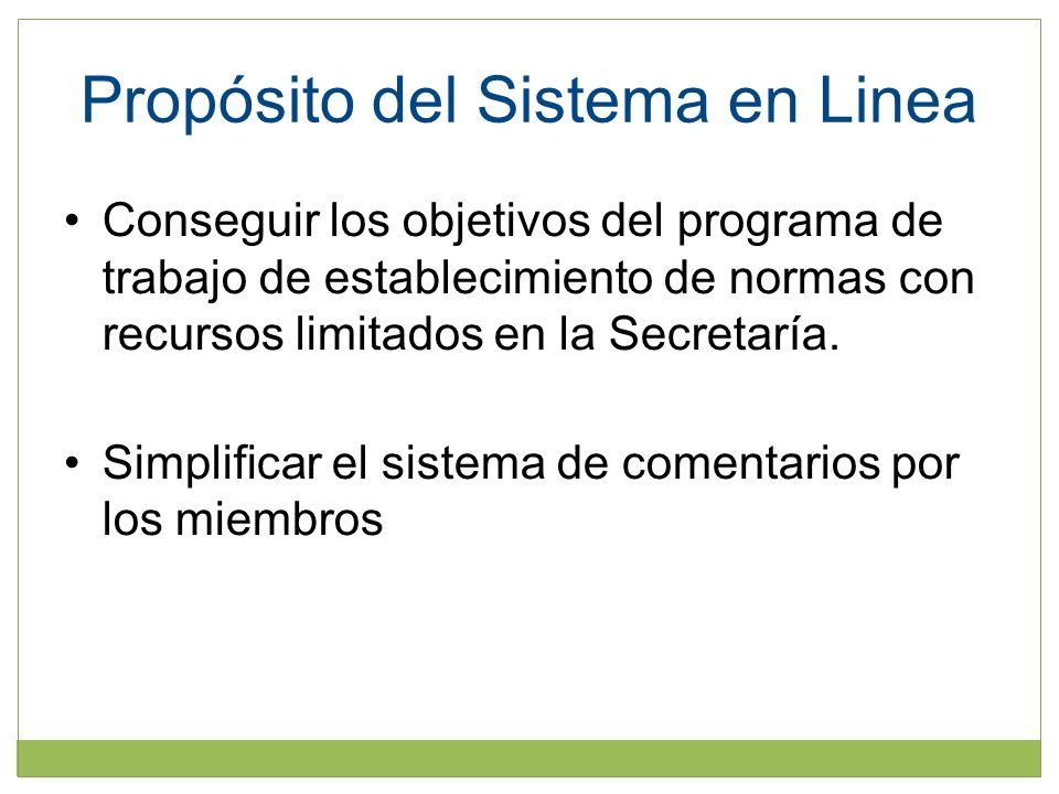Propósito del Sistema en Linea Conseguir los objetivos del programa de trabajo de establecimiento de normas con recursos limitados en la Secretaría.