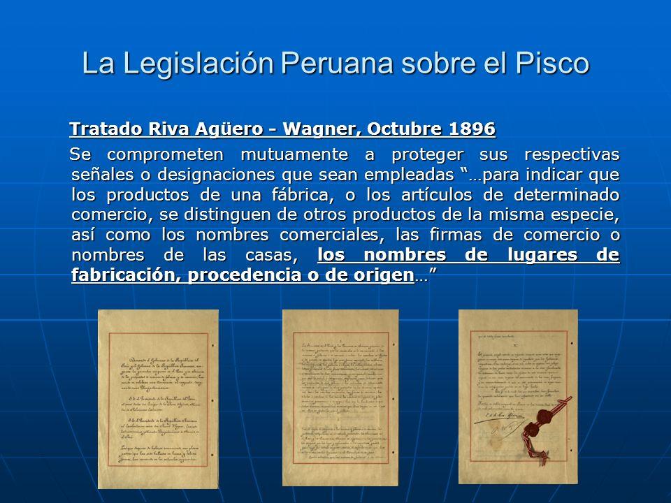 La Legislación Peruana sobre el Pisco Tratado Riva Agüero - Wagner, Octubre 1896 Tratado Riva Agüero - Wagner, Octubre 1896 Se comprometen mutuamente
