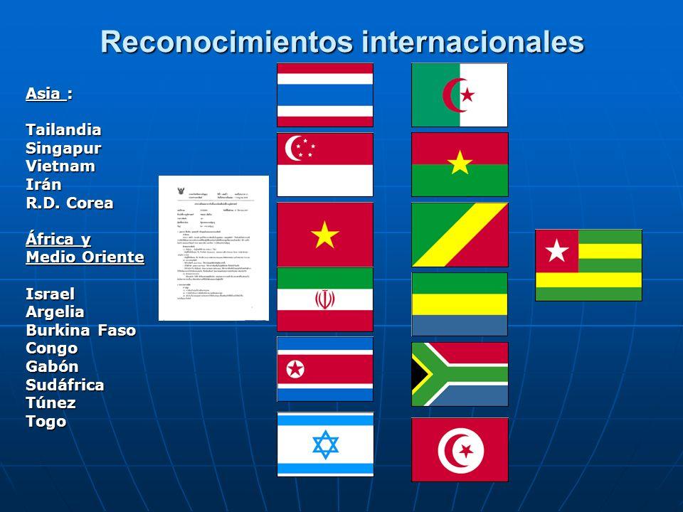 Reconocimientos internacionales Asia : TailandiaSingapurVietnamIrán R.D. Corea África y Medio Oriente IsraelArgelia Burkina Faso CongoGabónSudáfricaTú