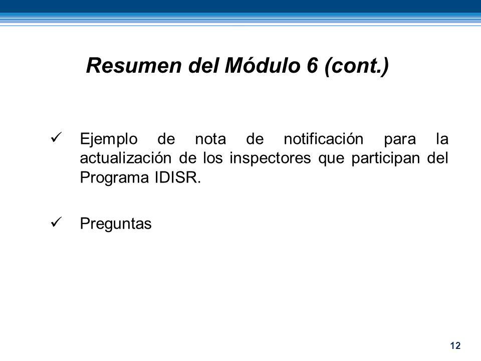 12 Ejemplo de nota de notificación para la actualización de los inspectores que participan del Programa IDISR. Preguntas Resumen del Módulo 6 (cont.)