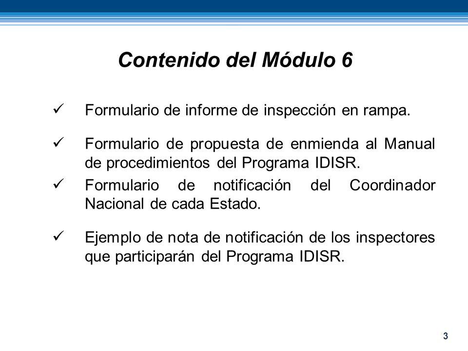 3 Contenido del Módulo 6 Formulario de informe de inspección en rampa. Formulario de propuesta de enmienda al Manual de procedimientos del Programa ID