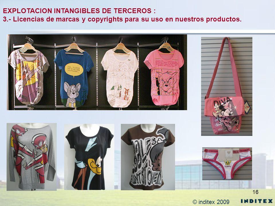 16 EXPLOTACION INTANGIBLES DE TERCEROS : 3.- Licencias de marcas y copyrights para su uso en nuestros productos. © inditex 2009