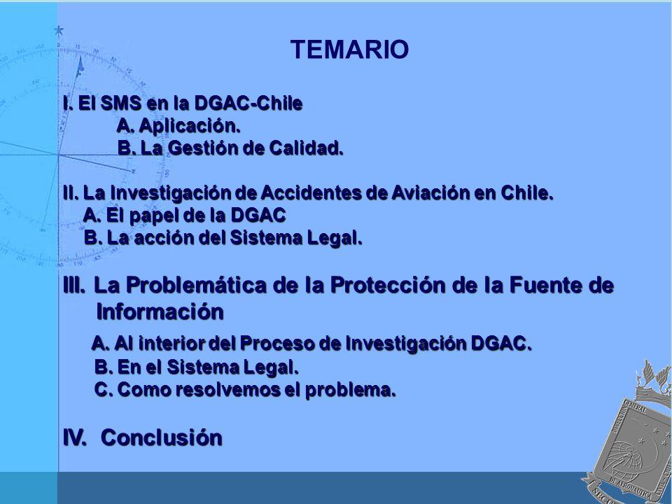 TEMARIO I. El SMS en la DGAC-Chile A. Aplicación. A. Aplicación. B. La Gestión de Calidad. B. La Gestión de Calidad. II. La Investigación de Accidente