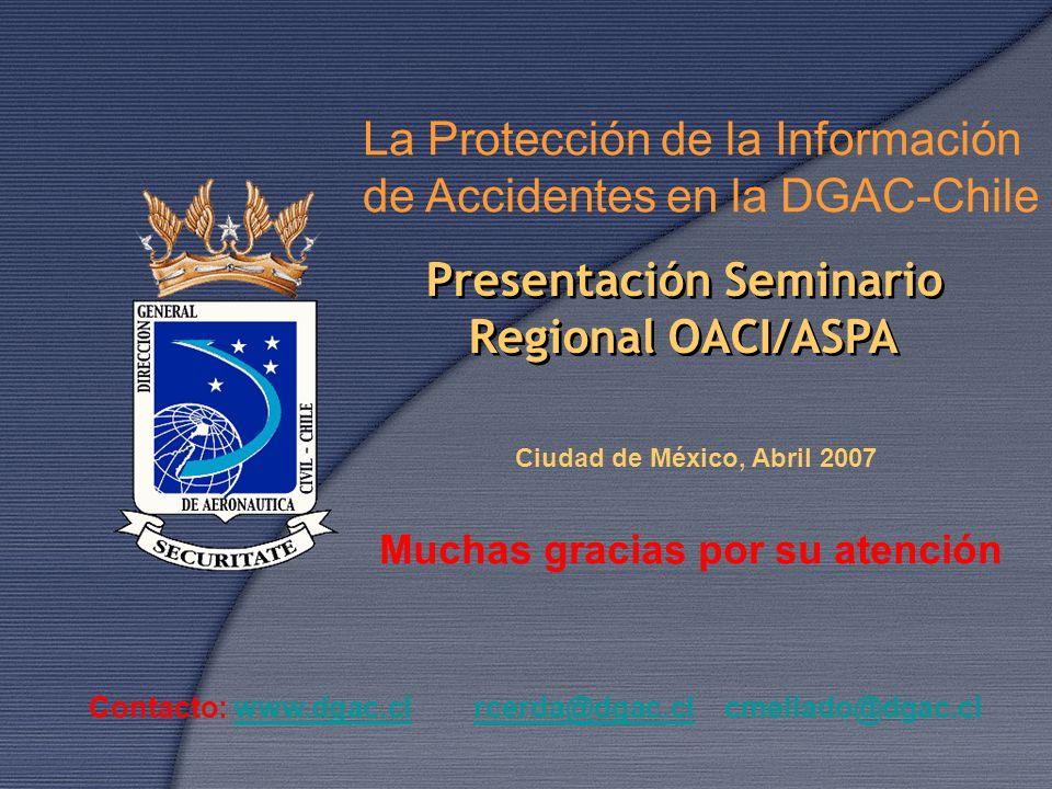 Presentación Seminario Regional OACI/ASPA Presentación Seminario Regional OACI/ASPA La Protección de la Información de Accidentes en la DGAC-Chile Muc
