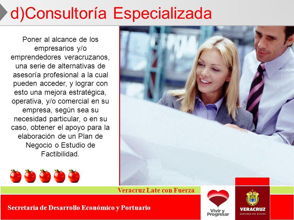 Veracruz Late con Fuerza Secretaría de Desarrollo Económico y Portuario d)Consultoría Especializada Poner al alcance de los empresarios y/o emprendedo