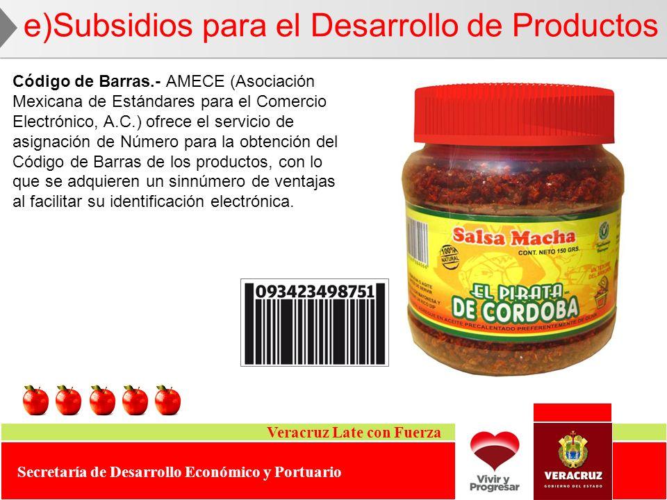 Veracruz Late con Fuerza Secretaría de Desarrollo Económico y Portuario e)Subsidios para el Desarrollo de Productos Código de Barras.- AMECE (Asociaci