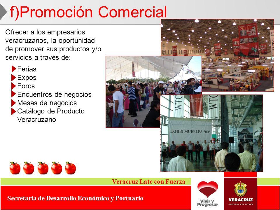 Veracruz Late con Fuerza Secretaría de Desarrollo Económico y Portuario Ofrecer a los empresarios veracruzanos, la oportunidad de promover sus product