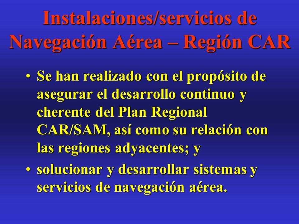 Instalaciones/servicios de Navegación Aérea – Región CAR Se han realizado con el propósito de asegurar el desarrollo continuo y cherente del Plan Regi