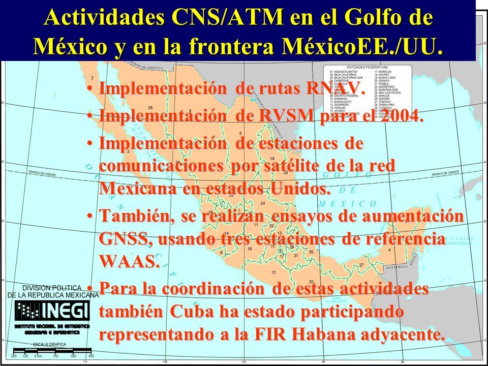 Actividades CNS/ATM en el Golfo de México y en la frontera MéxicoEE./UU. Implementación de rutas RNAV.Implementación de rutas RNAV. Implementación de