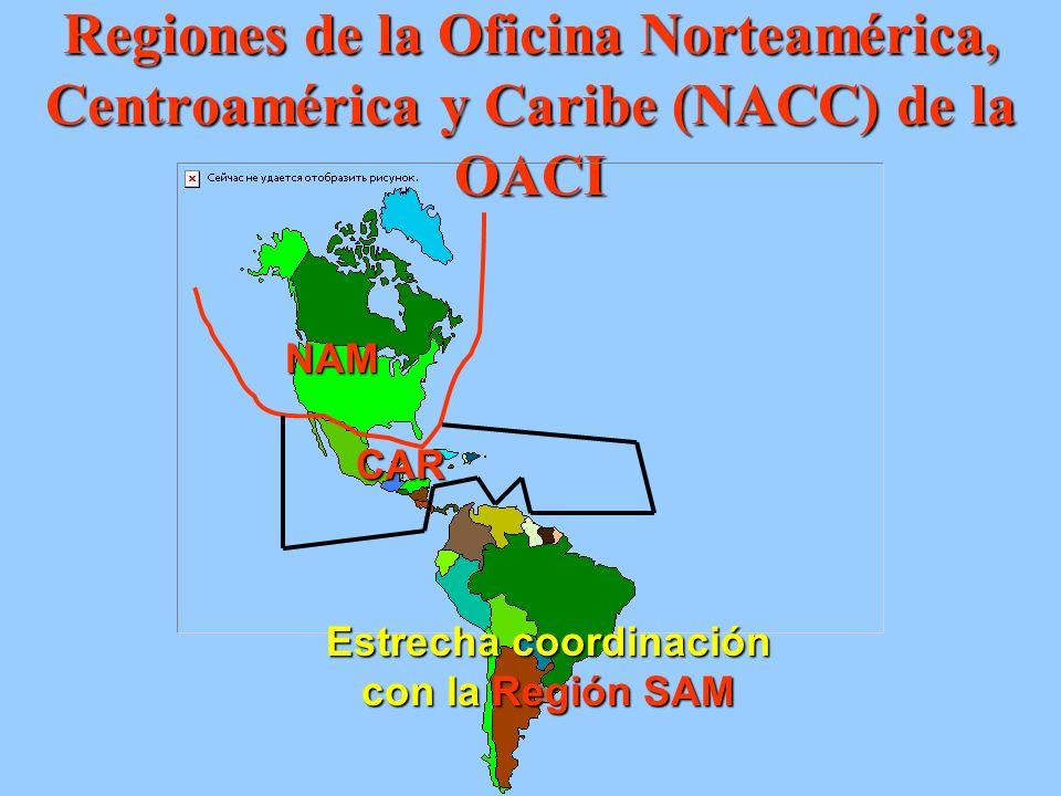 Regiones de la Oficina Norteamérica, Centroamérica y Caribe (NACC) de la OACI NAM CAR Estrecha coordinación con la Región SAM