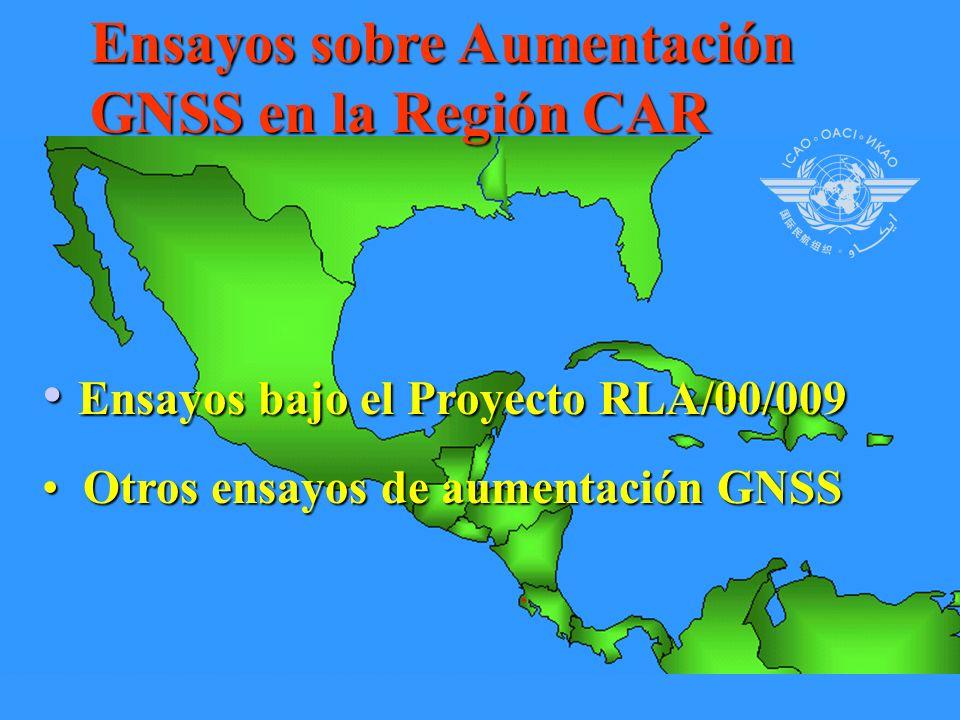 Ensayos sobre Aumentación GNSS en la Región CAR Ensayos bajo el Proyecto RLA/00/009 Ensayos bajo el Proyecto RLA/00/009 Otros ensayos de aumentación GNSS Otros ensayos de aumentación GNSS