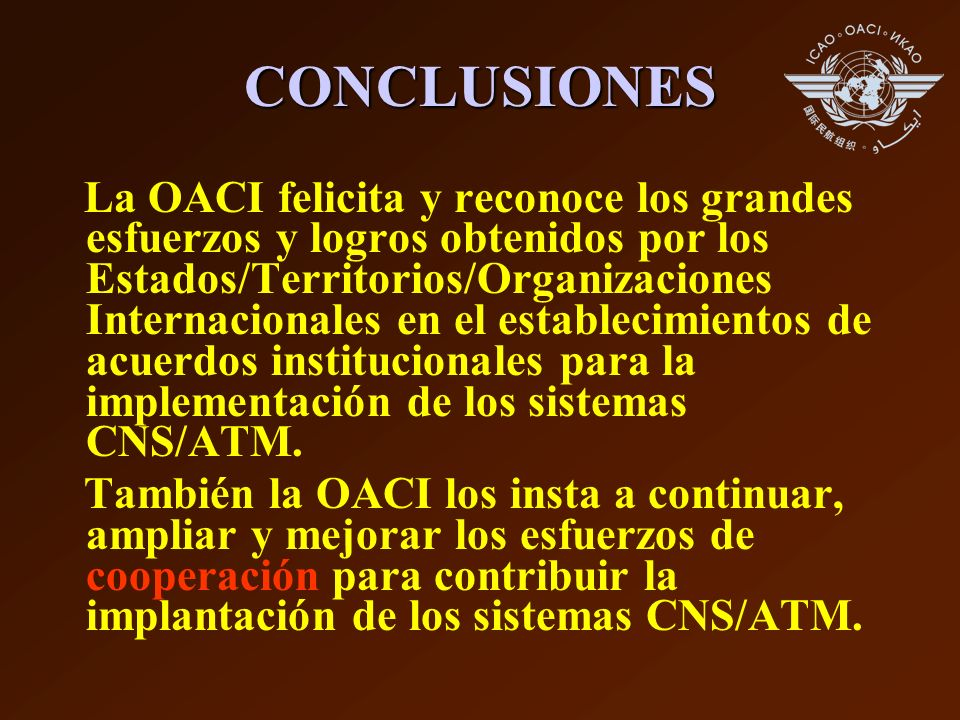 CONCLUSIONES La OACI felicita y reconoce los grandes esfuerzos y logros obtenidos por los Estados/Territorios/Organizaciones Internacionales en el est