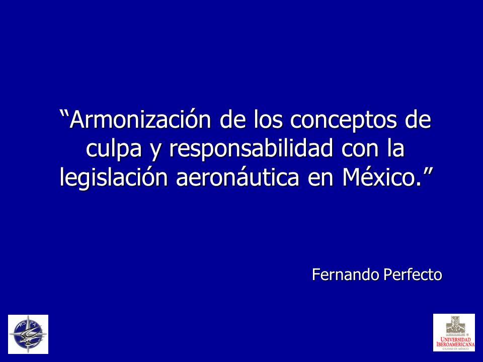 Armonización de los conceptos de culpa y responsabilidad con la legislación aeronáutica en México. Fernando Perfecto