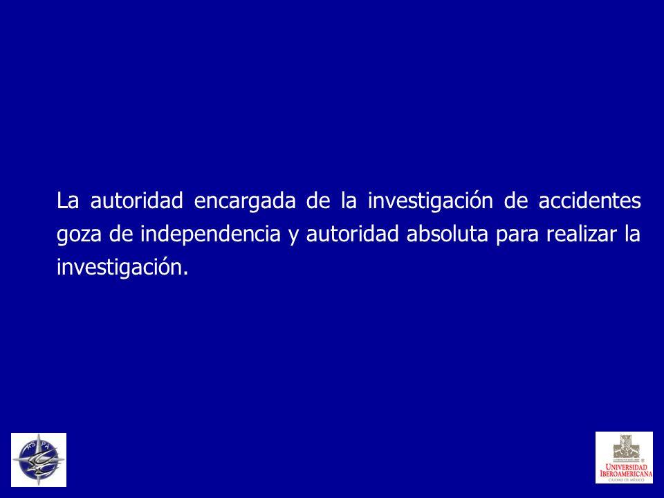 La autoridad encargada de la investigación de accidentes goza de independencia y autoridad absoluta para realizar la investigación.
