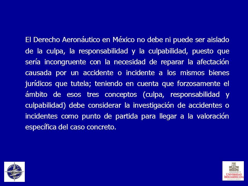 El Derecho Aeronáutico en México no debe ni puede ser aislado de la culpa, la responsabilidad y la culpabilidad, puesto que sería incongruente con la