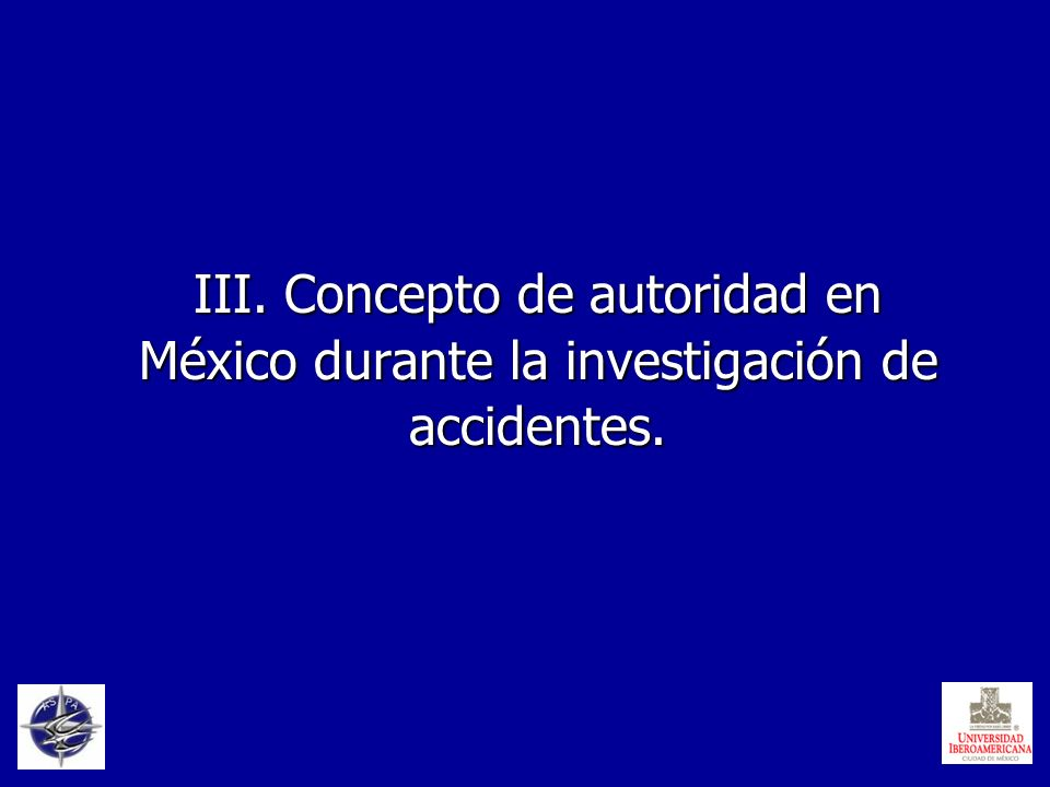 III. Concepto de autoridad en México durante la investigación de accidentes.