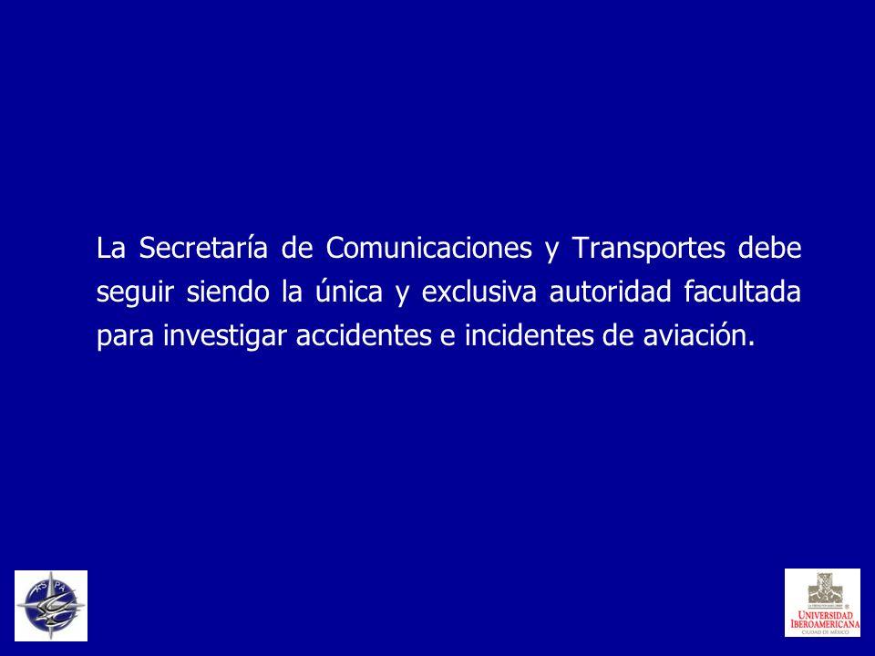La Secretaría de Comunicaciones y Transportes debe seguir siendo la única y exclusiva autoridad facultada para investigar accidentes e incidentes de a