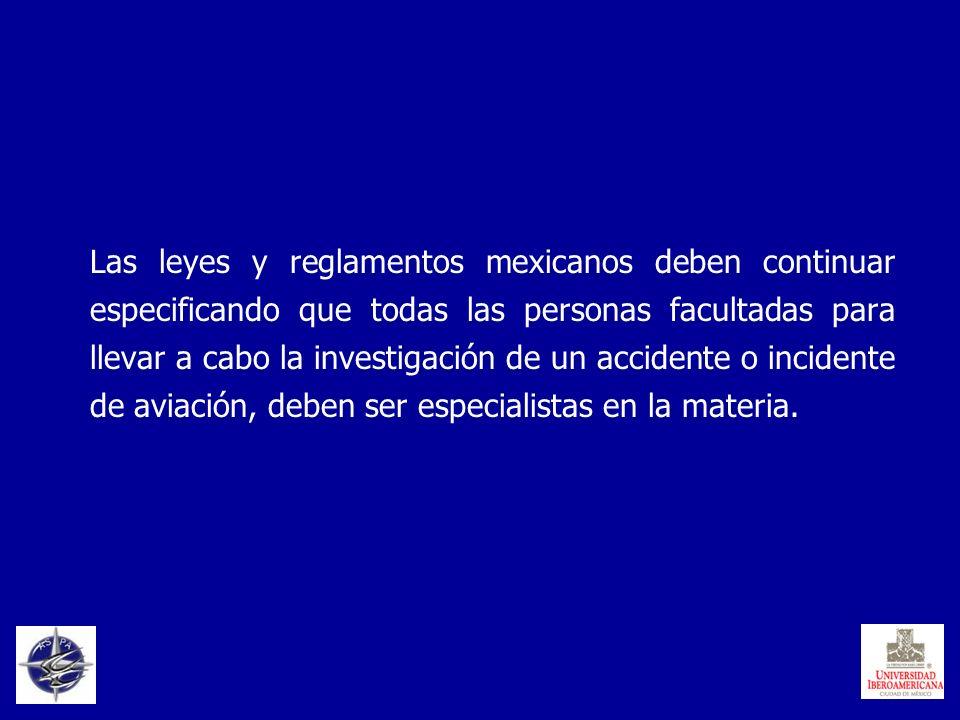 Las leyes y reglamentos mexicanos deben continuar especificando que todas las personas facultadas para llevar a cabo la investigación de un accidente