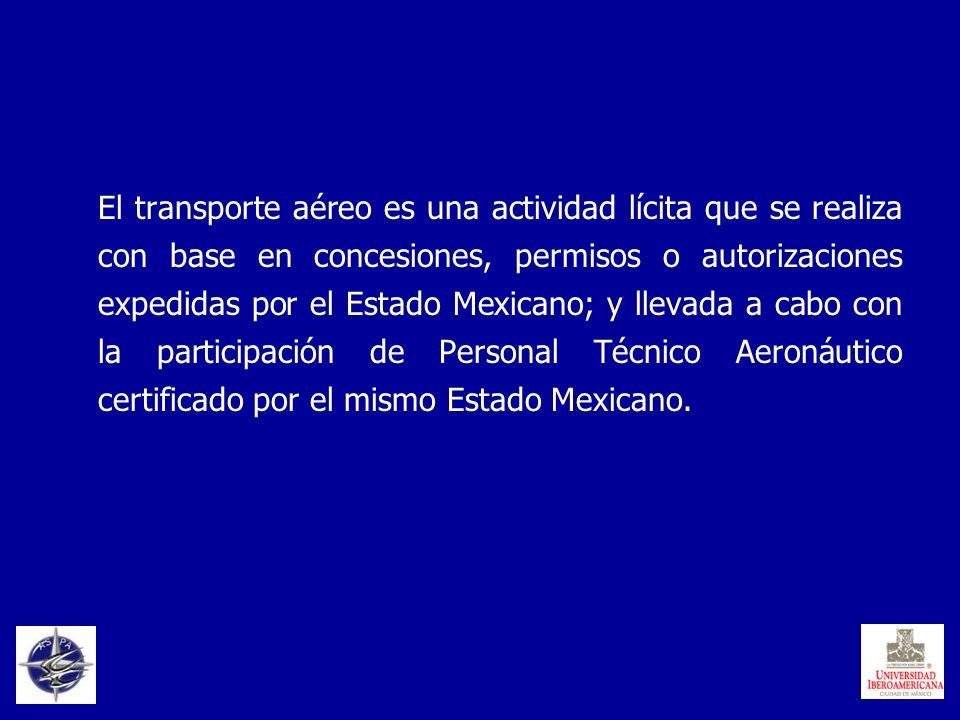 El transporte aéreo es una actividad lícita que se realiza con base en concesiones, permisos o autorizaciones expedidas por el Estado Mexicano; y llev