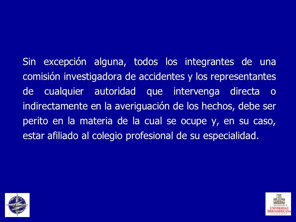Sin excepción alguna, todos los integrantes de una comisión investigadora de accidentes y los representantes de cualquier autoridad que intervenga dir