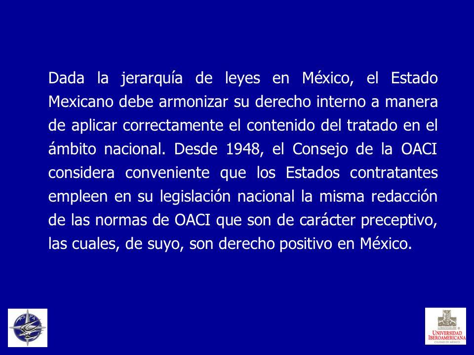 Dada la jerarquía de leyes en México, el Estado Mexicano debe armonizar su derecho interno a manera de aplicar correctamente el contenido del tratado
