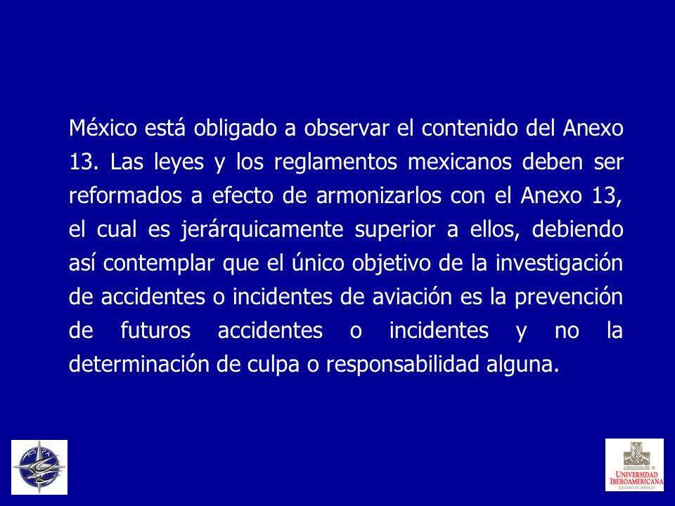 México está obligado a observar el contenido del Anexo 13. Las leyes y los reglamentos mexicanos deben ser reformados a efecto de armonizarlos con el