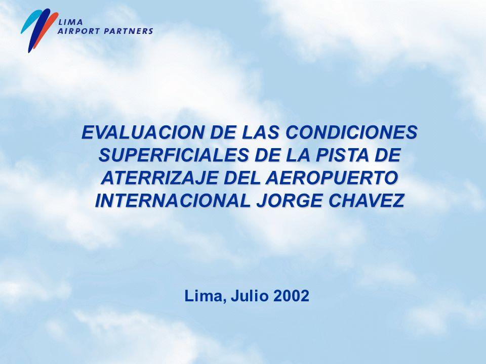 EVALUACION DE LAS CONDICIONES SUPERFICIALES DE LA PISTA DE ATERRIZAJE DEL AEROPUERTO INTERNACIONAL JORGE CHAVEZ Lima, Julio 2002