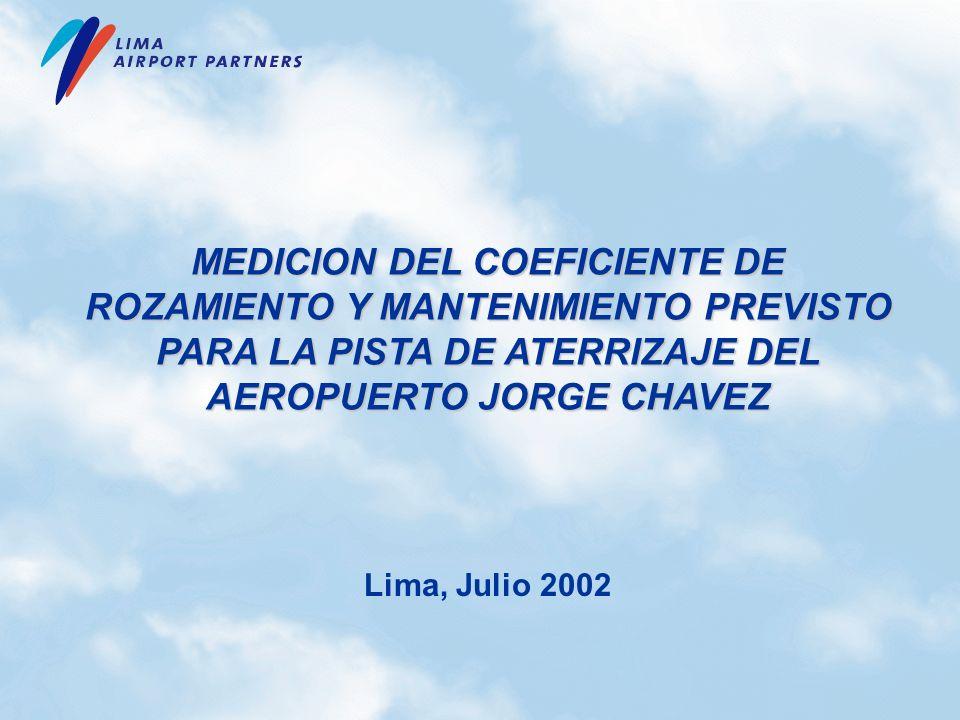 MEDICION DEL COEFICIENTE DE ROZAMIENTO Y MANTENIMIENTO PREVISTO PARA LA PISTA DE ATERRIZAJE DEL AEROPUERTO JORGE CHAVEZ Lima, Julio 2002