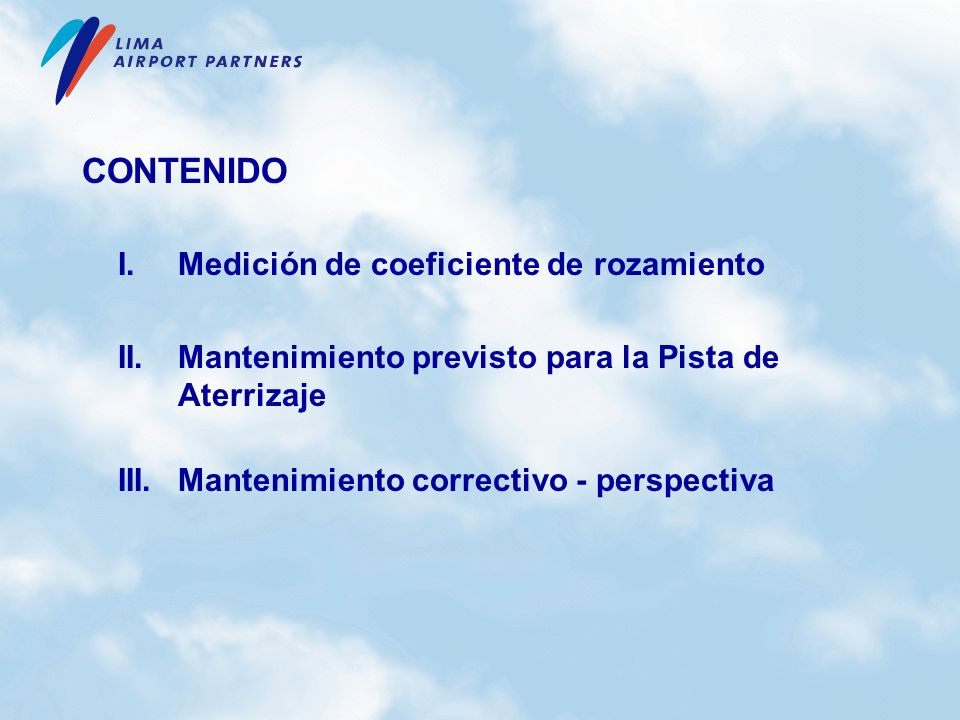 CONTENIDO I.Medición de coeficiente de rozamiento II.Mantenimiento previsto para la Pista de Aterrizaje III.Mantenimiento correctivo - perspectiva