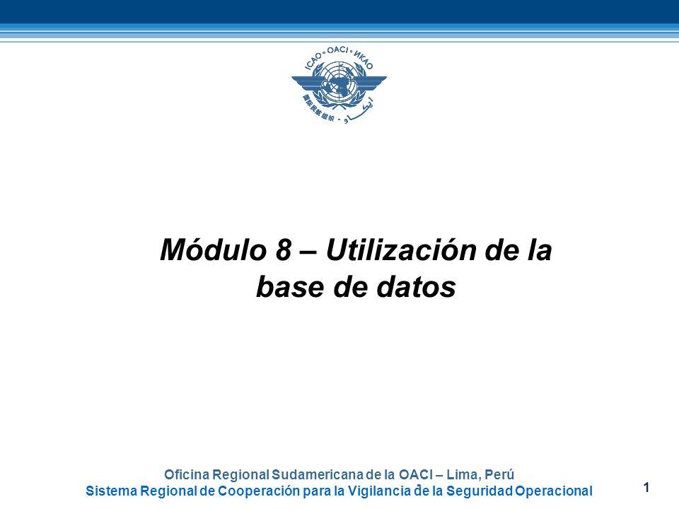 2 Oficina Regional Sudamericana de la OACI – Lima, Perú Sistema Regional de Cooperación para la Vigilancia de la Seguridad Operacional Objetivo del Módulo 8 Al final de este módulo, los participantes habrán recibido la instrucción teórica y práctica sobre el sistema informático en el aula de clases, y estarán en condiciones de utilizar dicho sistema en la instrucción práctica en el puesto de trabajo (OJT/IPPT)