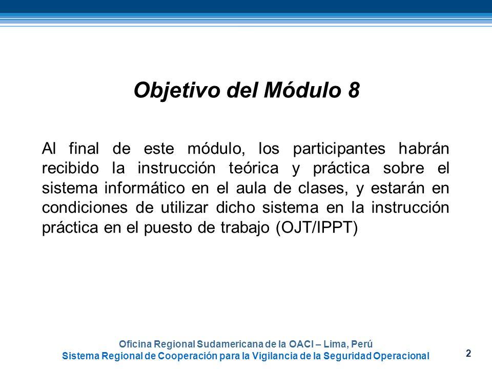 3 Oficina Regional Sudamericana de la OACI – Lima, Perú Sistema Regional de Cooperación para la Vigilancia de la Seguridad Operacional Contenido del Módulo 8 Ingreso a la página principal y explicación del menú principal.