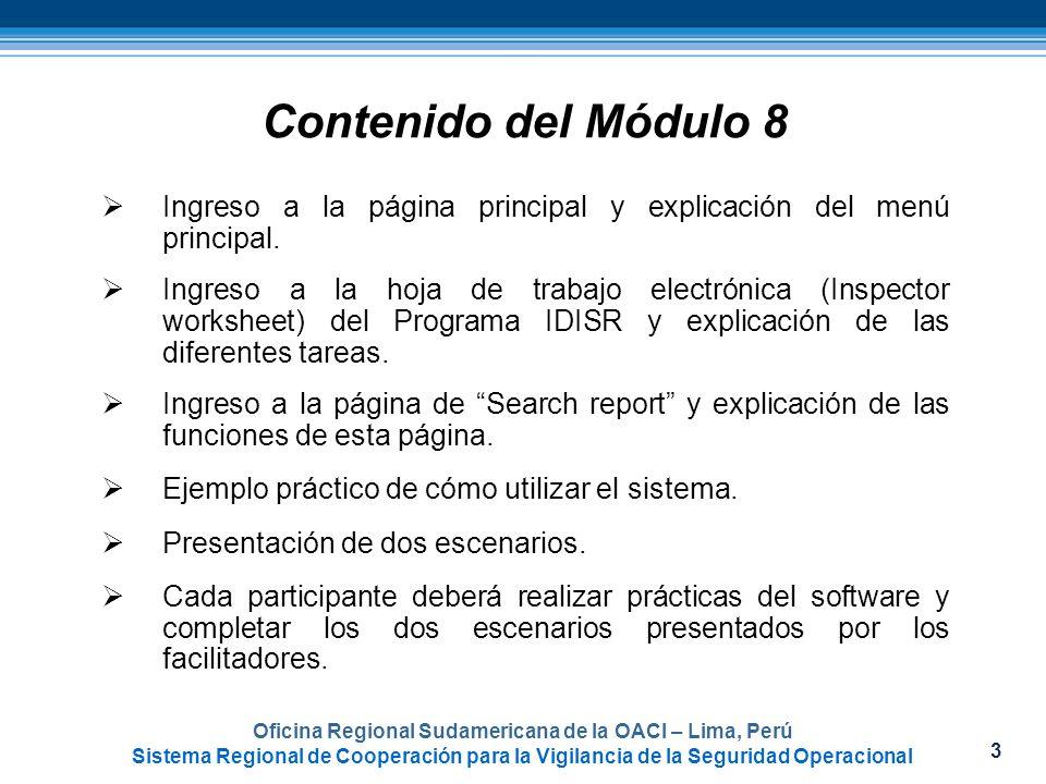 4 Oficina Regional Sudamericana de la OACI – Lima, Perú Sistema Regional de Cooperación para la Vigilancia de la Seguridad Operacional Módulo 8 – Utilización de la base de datos -