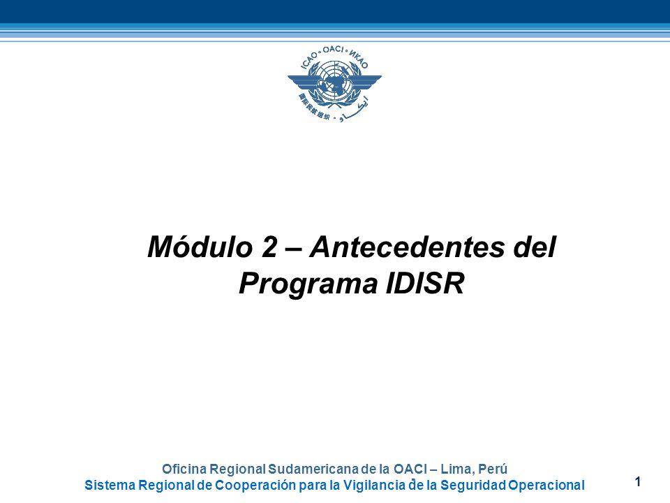1 Oficina Regional Sudamericana de la OACI – Lima, Perú Sistema Regional de Cooperación para la Vigilancia de la Seguridad Operacional Módulo 2 – Ante