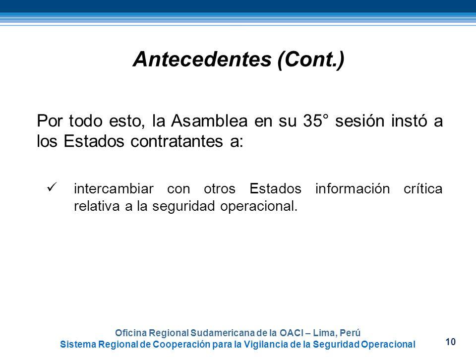 10 Oficina Regional Sudamericana de la OACI – Lima, Perú Sistema Regional de Cooperación para la Vigilancia de la Seguridad Operacional Antecedentes (