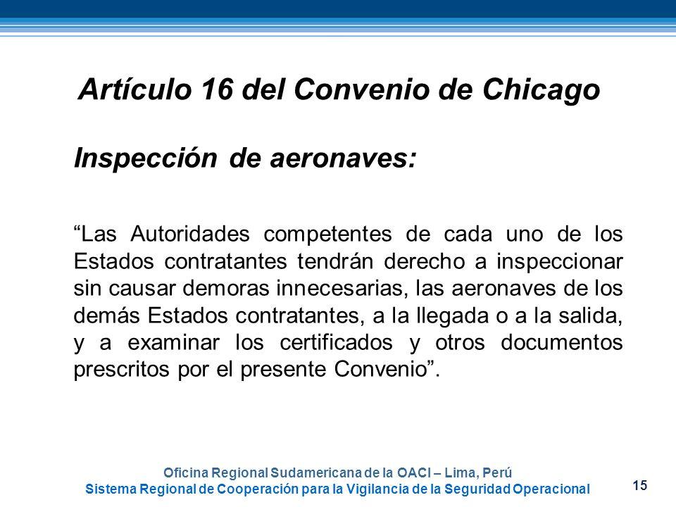 15 Oficina Regional Sudamericana de la OACI – Lima, Perú Sistema Regional de Cooperación para la Vigilancia de la Seguridad Operacional Artículo 16 de
