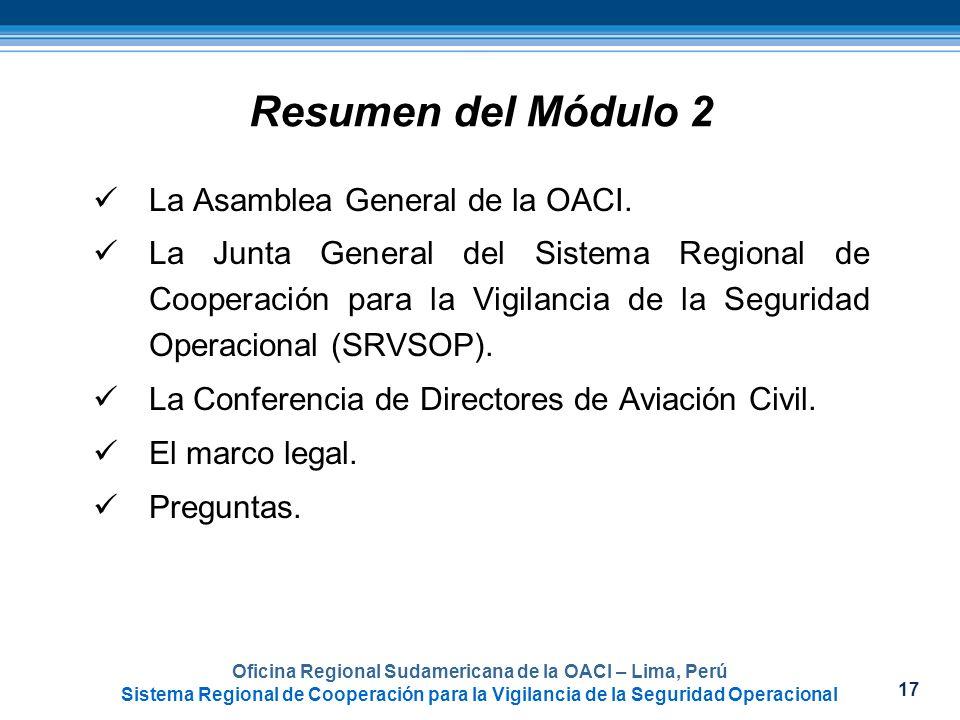 17 Oficina Regional Sudamericana de la OACI – Lima, Perú Sistema Regional de Cooperación para la Vigilancia de la Seguridad Operacional Resumen del Mó