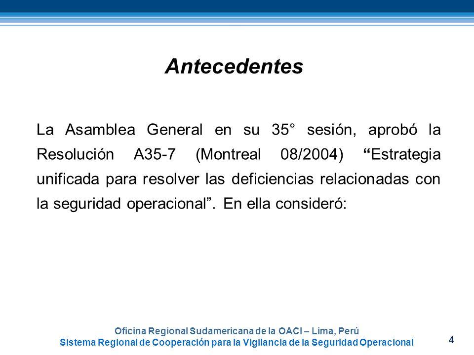 4 Oficina Regional Sudamericana de la OACI – Lima, Perú Sistema Regional de Cooperación para la Vigilancia de la Seguridad Operacional Antecedentes La