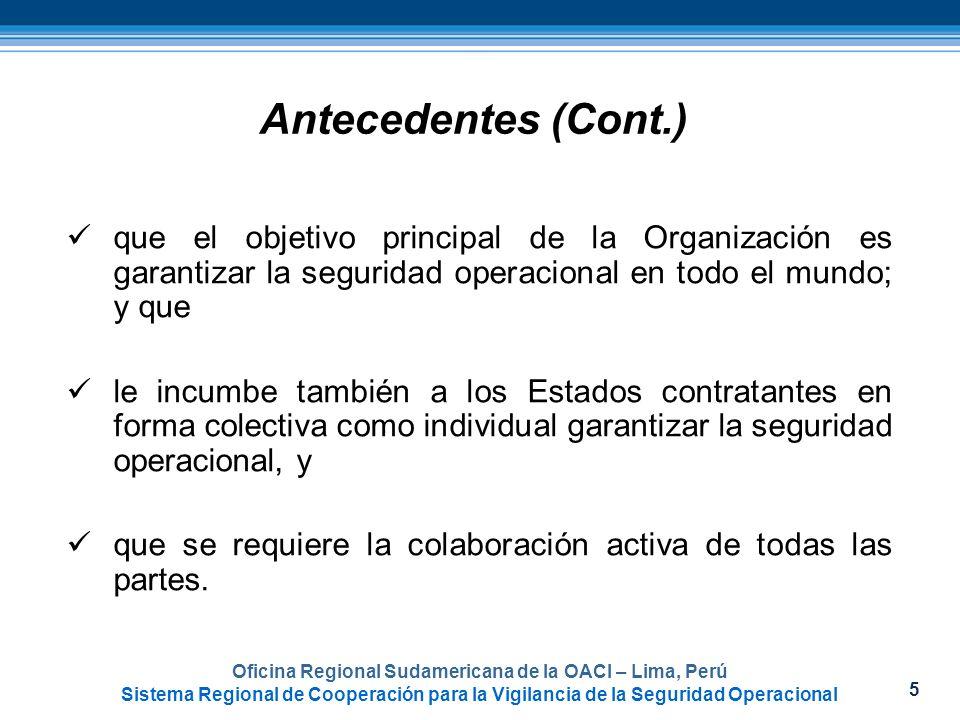5 Oficina Regional Sudamericana de la OACI – Lima, Perú Sistema Regional de Cooperación para la Vigilancia de la Seguridad Operacional Antecedentes (C