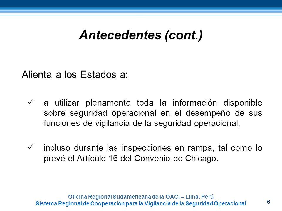 6 Oficina Regional Sudamericana de la OACI – Lima, Perú Sistema Regional de Cooperación para la Vigilancia de la Seguridad Operacional Antecedentes (c