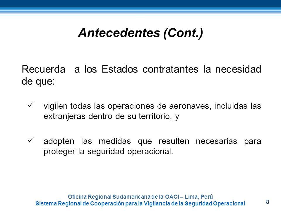 8 Oficina Regional Sudamericana de la OACI – Lima, Perú Sistema Regional de Cooperación para la Vigilancia de la Seguridad Operacional Antecedentes (C