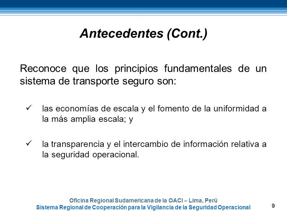 9 Oficina Regional Sudamericana de la OACI – Lima, Perú Sistema Regional de Cooperación para la Vigilancia de la Seguridad Operacional Antecedentes (C