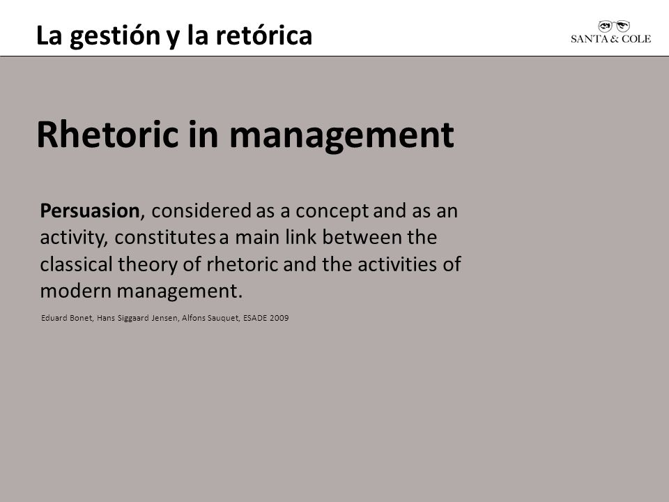 La gestión y la retórica Rhetoric in management Persuasion, considered as a concept and as an activity, constitutes a main link between the classical