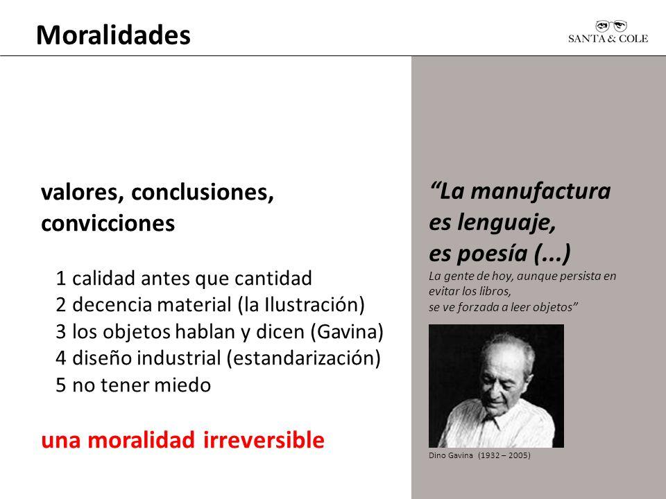 valores, conclusiones, convicciones 1 calidad antes que cantidad 2 decencia material (la Ilustración) 3 los objetos hablan y dicen (Gavina) 4 diseño i