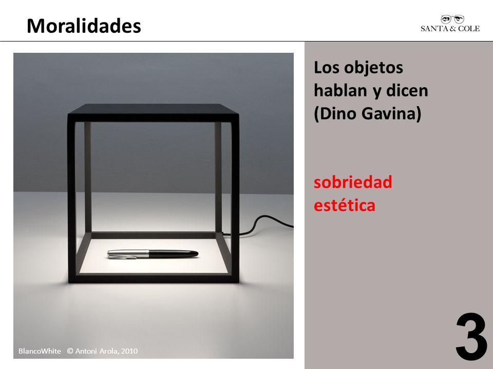 Moralidades Los objetos hablan y dicen (Dino Gavina) sobriedad estética BlancoWhite © Antoni Arola, 2010 3