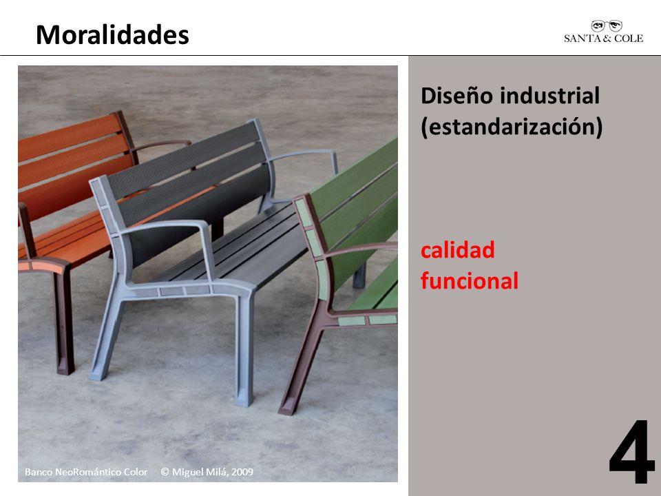 Moralidades Diseño industrial (estandarización) calidad funcional Banco NeoRomántico Color © Miguel Milá, 2009 4