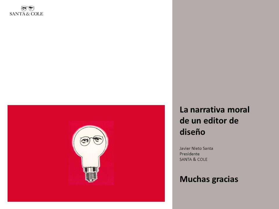 Javier Nieto Santa Presidente SANTA & COLE Muchas gracias La narrativa moral de un editor de diseño