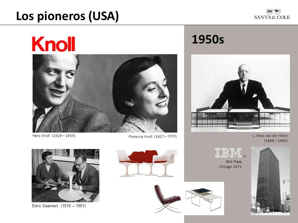 Los pioneros (USA) 1950s Florence Knoll (1917 – ????) L. Mies van der Rohe (1886 – 1969) IBM Plaza Chicago 1971 Hans Knoll (1919 – 1955) Eero Saarinen