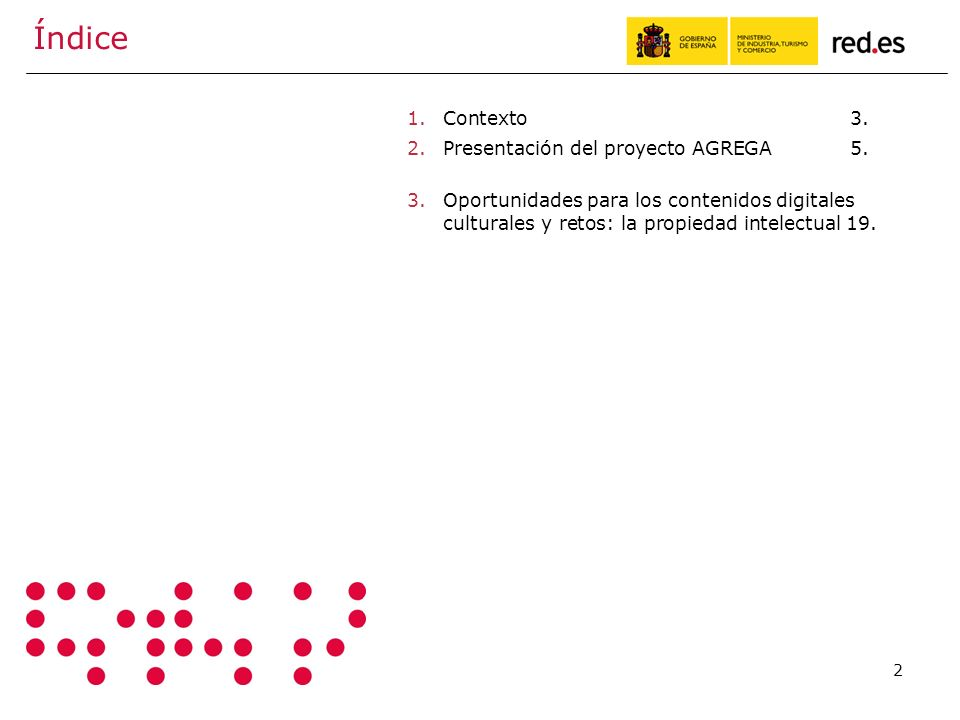 2 Índice 1.Contexto 3. 2.Presentación del proyecto AGREGA 5.