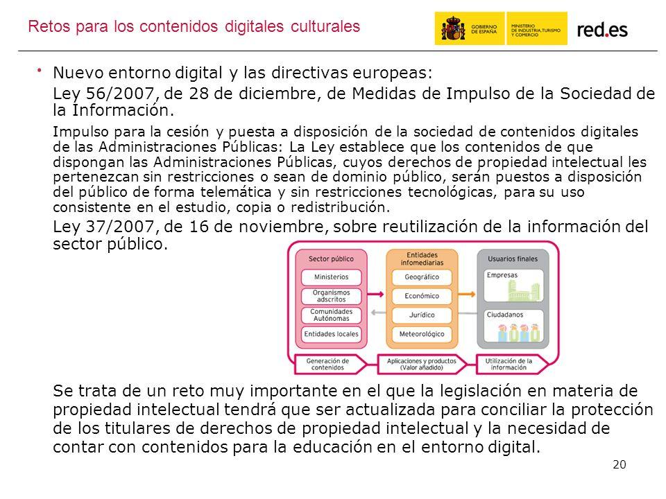 20 Retos para los contenidos digitales culturales Nuevo entorno digital y las directivas europeas: Ley 56/2007, de 28 de diciembre, de Medidas de Impulso de la Sociedad de la Información.